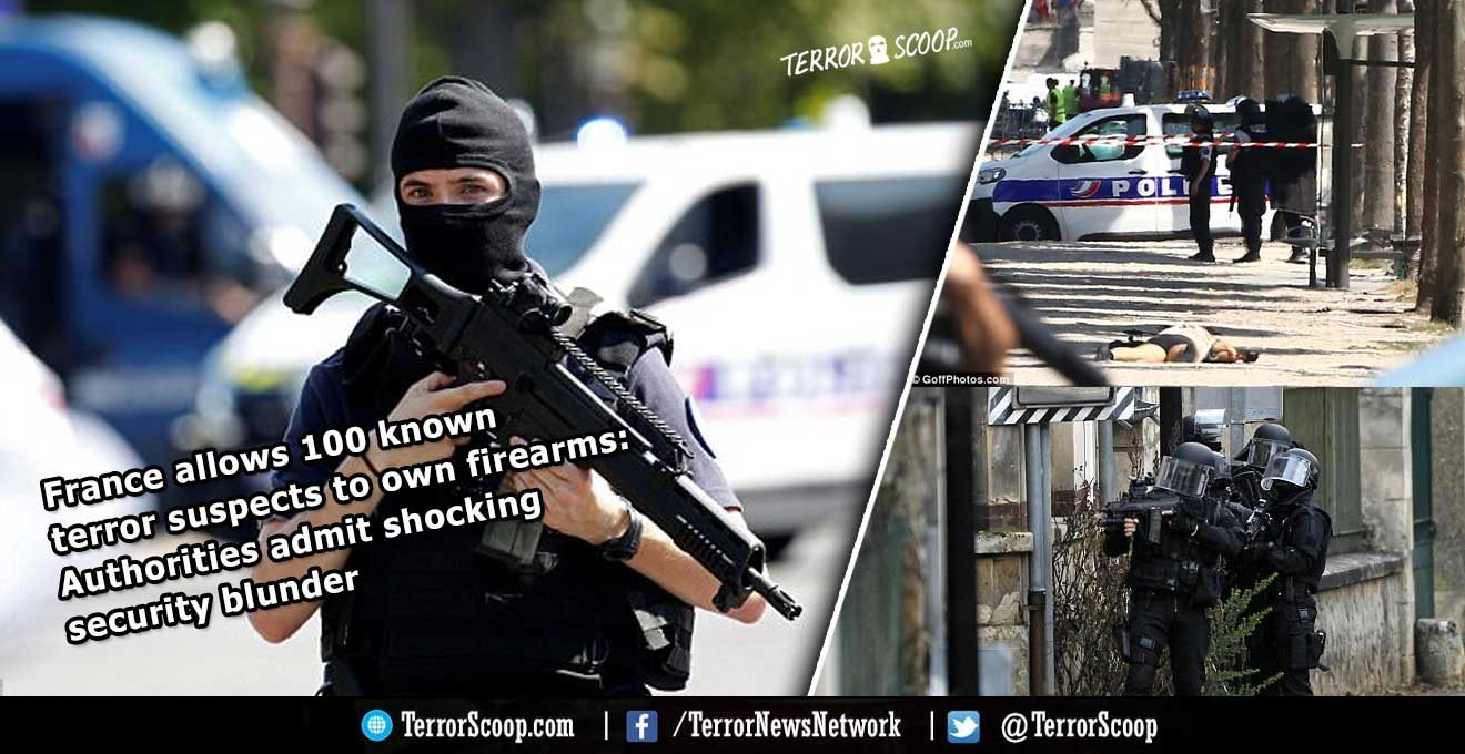 France allows 100 known terror suspects to own firearms: Authorities admit shocking security blunder