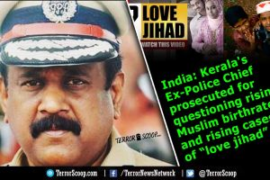 "India-Kerala's-Ex-Police-Chief-prosecuted-for-saying-that-rising-Muslim-birthrate-would-alter-state's-demographics-and-questioned-the-rising-cases-of-""love-jihad"""