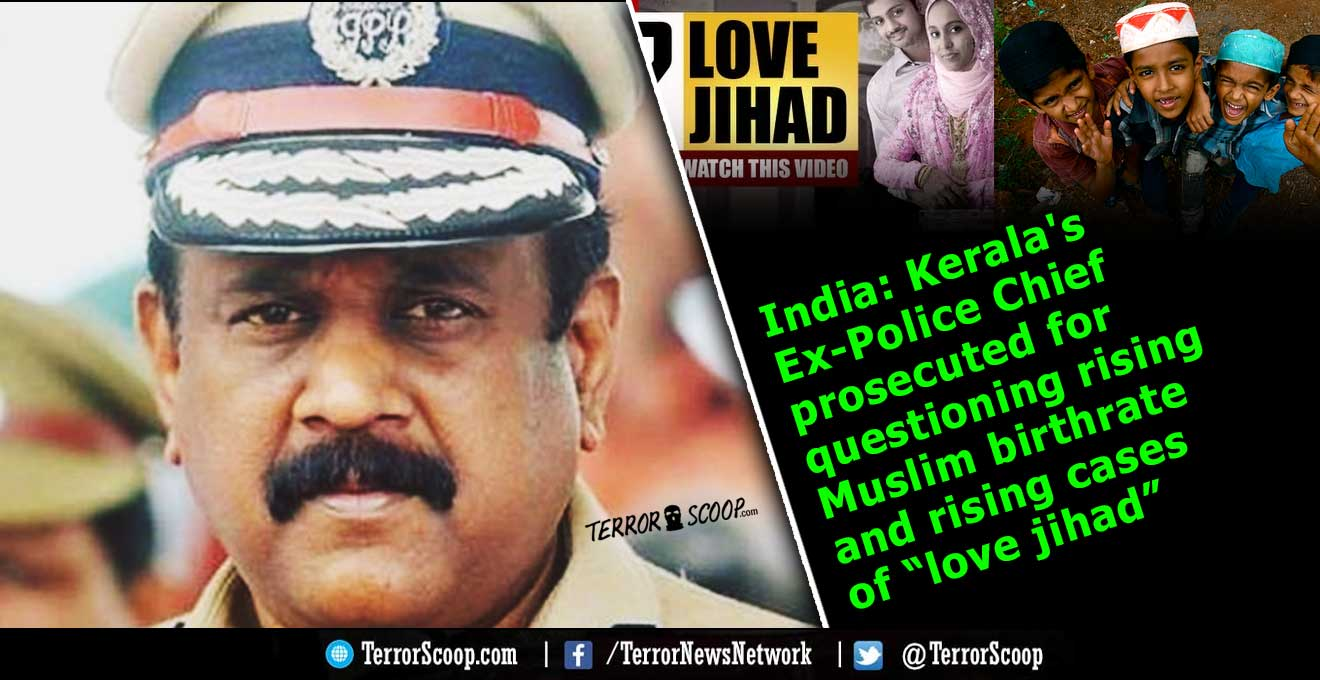 """India-Kerala's-Ex-Police-Chief-prosecuted-for-saying-that-rising-Muslim-birthrate-would-alter-state's-demographics-and-questioned-the-rising-cases-of-""""love-jihad"""""""