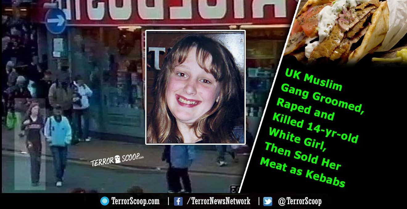 UK-Muslim-Gang-Groomed,-Raped-and-Killed-14-yr-old-White-Girl,-Then-Sold-Her-Meat-as-Kebabs