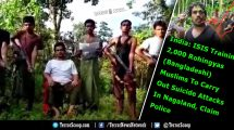 India-ISIS-Training-2,000-Rohingyas-(Bangladeshi)-Muslims-To-Carry-Out-Suicide-Attacks-In-Nagaland,-Claim-Police