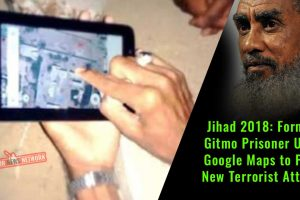 Jihad-2018-Former-Gitmo-Prisoner-Uses-Google-Maps-to-Plan-Terrorist-Attacks