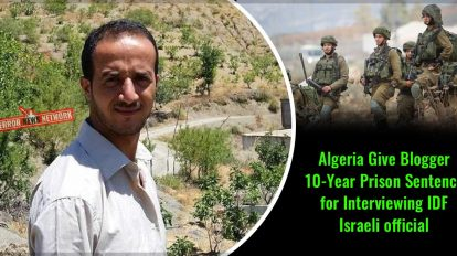 Algeria-Give-Blogger-10-Year-Prison-Sentence-for-Interviewing-IDF-Israeli-official