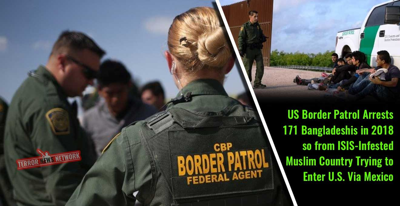 US Border Patrol Arrests 171 Bangladeshis in 2018 so from ISIS-Infested Muslim Country Trying to Enter U.S. Via Mexico