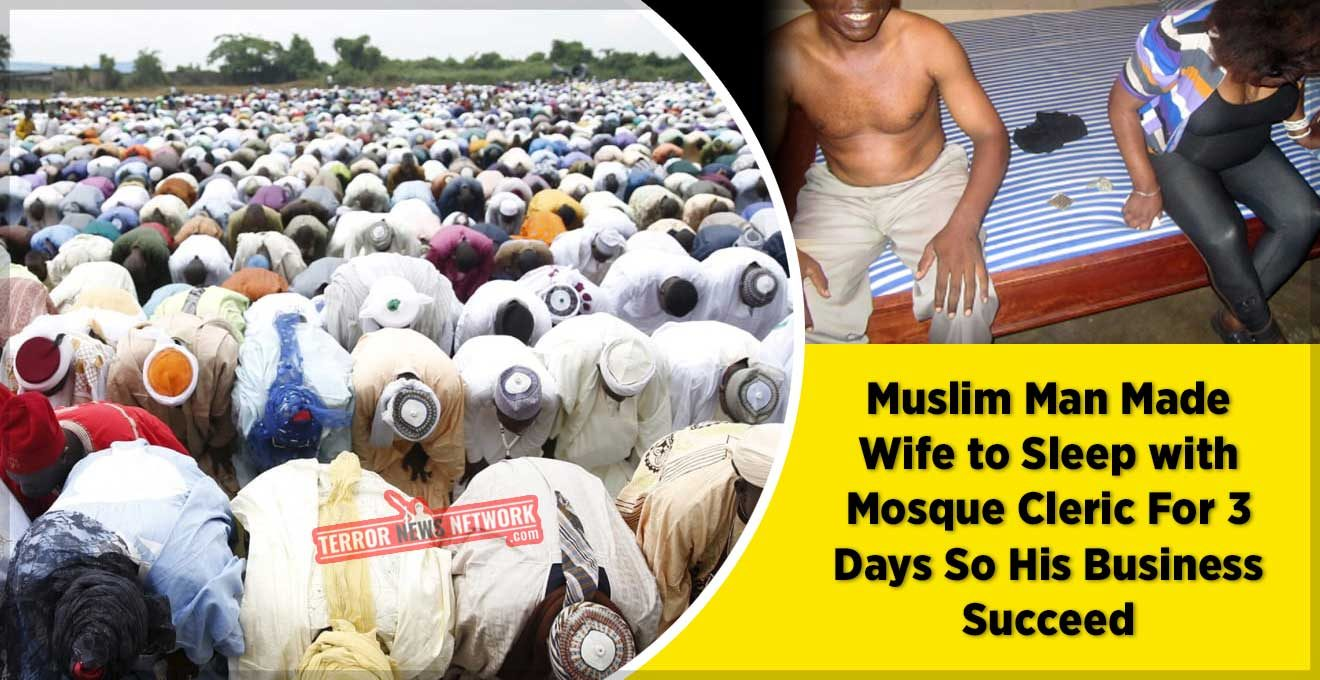 Muslim-Made-Wife-to-Sleep-with-Mosque-Cleric-For-3-Days-So-His-Business-Succeed